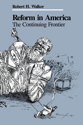 Reform in America: The Continuing Frontier, Walker, Robert H.