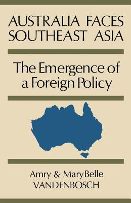 Australia Faces Southeast Asia: The Emergence of a Foreign Policy, Vandenbosch, Amry; Vandenbosch, Mary Belle