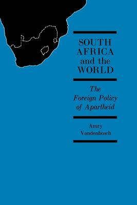 South Africa and the World: The Foreign Policy of Apartheid, Vandenbosch, Amry