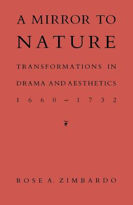 A Mirror to Nature: Transformations in Drama and Aesthetics 1660-1732, Zimbardo, Rose A.