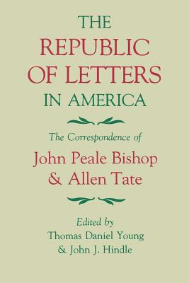 The Republic of Letters in America: The Correspondence of John Peale Bishop and Allen Tate