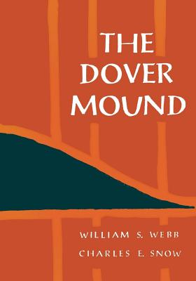 The Dover Mound, Webb, William S.; Snow, Charles E.