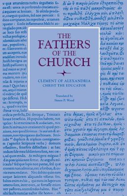 Clement of Alexandria:  Christ the Educator (Fathers of the Church), CLEMENT OF ALEXANDRIA , SIMON P. WOOD, TRANS.