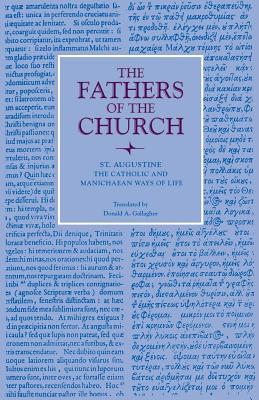 St. Augustine: The Catholic and Manichaean Ways of Life (Fathers of the Church Series), St. Augustine of Hippo  Donald and Idella Gallagher, trans.