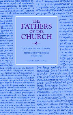 St. Cyril of Alexandria: Three Christological Treatises (Fathers of the Church 129), Cyril of Alexandria