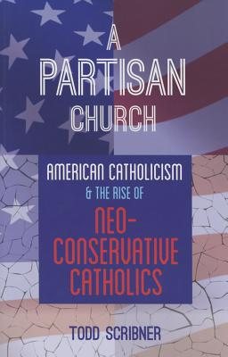 Image for A Partisan Church: American Catholicism and the Rise of Neoconservative Catholics