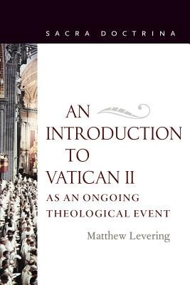 An Introduction to Vatican II as an Ongoing Theological Event (Sacra Doctrina), Perry Family Foundation Professor of Theology Matthew Levering