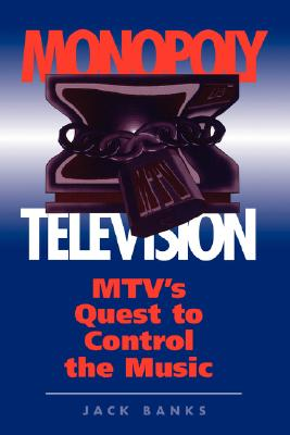 Monopoly Television: Mtv's Quest To Control The Music (Critical Studies in Communication and in the Cultural Industries), Banks, Jack