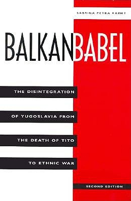 Image for Balkan Babel: The Disintegration Of Yugoslavia From The Death Of Tito To Ethnic War, Second Edition