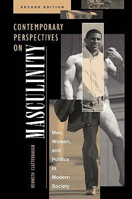 Contemporary Perspectives On Masculinity: Men, Women, And Politics In Modern Society, Second Edition, Clatterbaugh, Ken