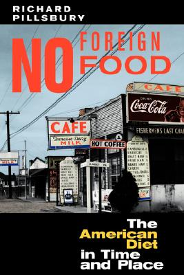 No Foreign Food: The American Diet In Time And Place (Geographies of the Imagination), Pillsbury, Richard