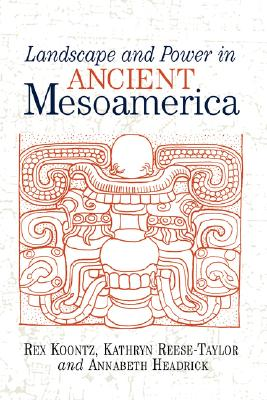 Image for Landscape And Power In Ancient Mesoamerica