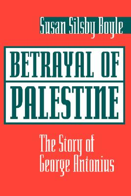 Image for Betrayal Of Palestine: The Story Of George Antonius