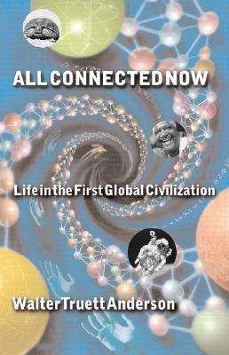 Image for All Connected Now: Life in the First Global Civilization