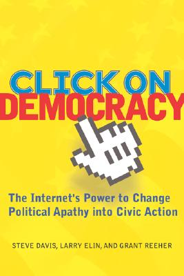 Image for Click on Democracy: The Internet's Power to Change Political Apathy into Civic Action