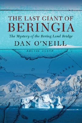 Image for The Last Giant Of Beringia: The Mystery of The Bering Land Bridge