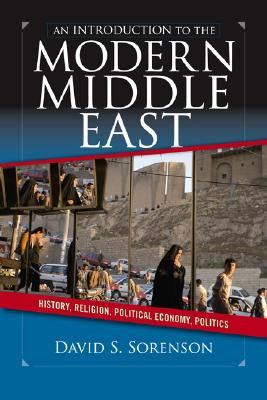 An Introduction to the Modern Middle East: History, Religion, Political Economy, Politics, Sorenson, David S.