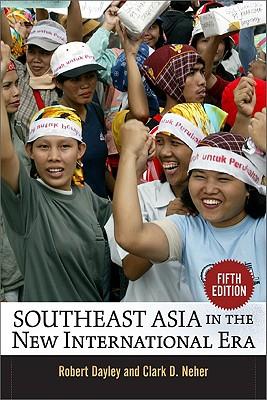 Southeast Asia in the New International Era, Dayley, Robert; Neher, Clark D.