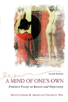 Image for Mind Of One's Own: Feminist Essays On Reason And Objectivity (Feminist Theory an