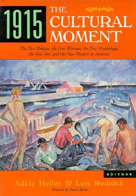 Image for 1915, The Cultural Moment: The New Politics, the New Woman, the New Psychology, the New Art, and the New Theater in America