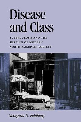 Image for Disease and Class: Tuberculosis and the Shaping of Modern North American Society (Health and Medicine Series)