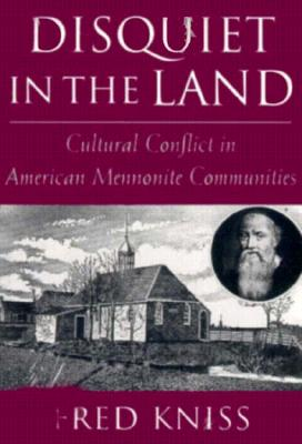 Disquiet in the Land: Cultural Conflict in American Mennonite Communities, Kniss, Fred Lamar;Kniss, Fred