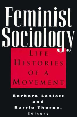 Feminist Sociology: Life Histories of a Movement, Laslett, Barbara; Thorne, Barrie