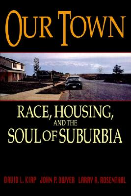 Image for Our Town: Race, Housing, and the Soul of Suburbia
