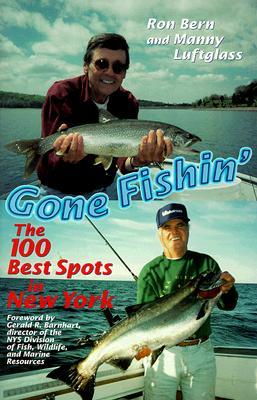Gone Fishin': The 100 Best Spots in New York, Bern, Ronald Lawrence; Luftglass, Manny