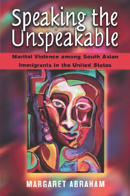 Image for Speaking the Unspeakable: Marital Violence among South Asian Immigrants in the United States
