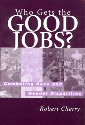 Image for Who Gets the Good Jobs?: Combating Race and Gender Disparities