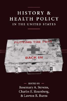 Image for History and Health Policy in the United States: Putting the Past Back In (Critical Issues in Health and Medicine)