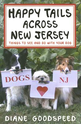 Image for Happy Tails Across New Jersey: Things to See and Do with Your Dog in the Garden State