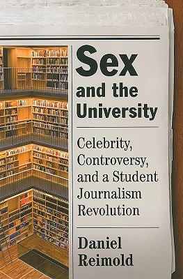 Image for SEX AND THE UNIVERSITY CELEBRITY, CONTROVERSY, AND A STUDENT JOURNALISM REVOLT