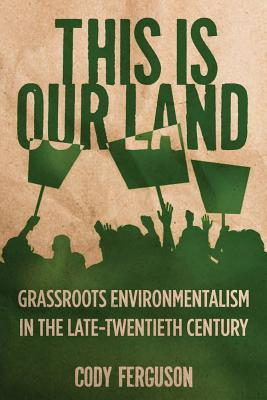 Image for This Is Our Land: Grassroots Environmentalism in the Late Twentieth Century (Nature, Society, and Culture)