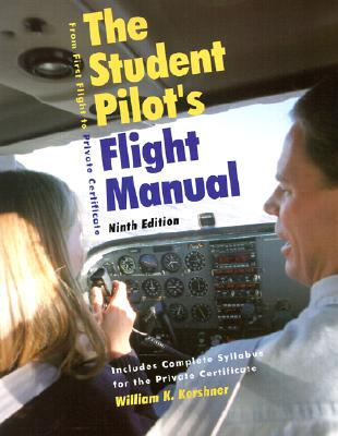 Image for The Student's Pilot's Flight Manual: From First Flight to Private Certificiate, Ninth Edition