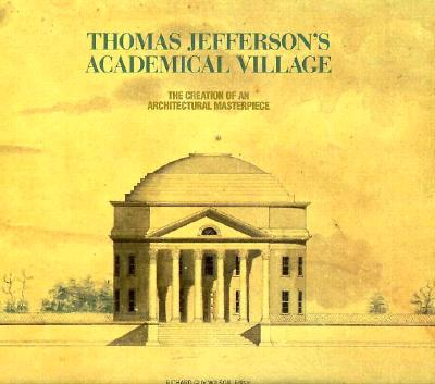 Image for Thomas Jefferson's Academical Village: The Creation of an Architectural Masterpiece