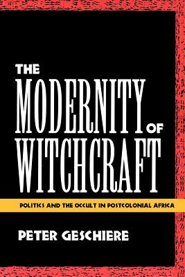 Image for The Modernity of Witchcraft: Politics and the Occult in Postcolonial Africa