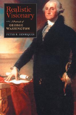 Image for Realistic Visionary: A Portrait of George Washington