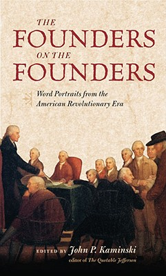 Image for The Founders on the Founders: Word Portraits from the American Revolutionary Era