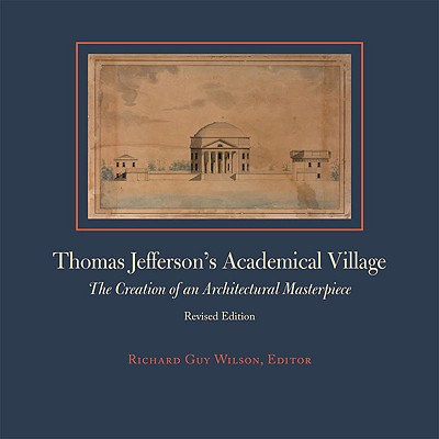 Image for Thomas Jefferson's Academical Village: The Creation of an Architectural Masterpiece (First Printing)