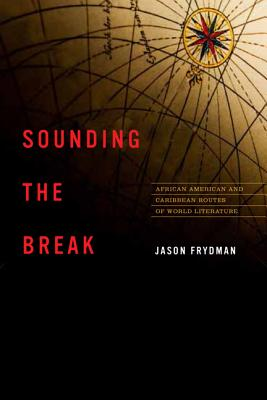 Image for Sounding the Break: African American and Caribbean Routes of World Literature (New World Studies)