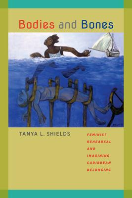 Image for Bodies and Bones: Feminist Rehearsal and Imagining Caribbean Belonging (New World Studies)