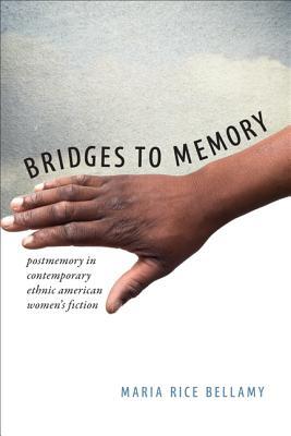 Image for Bridges to Memory: Postmemory in Contemporary Ethnic American Women's Fiction