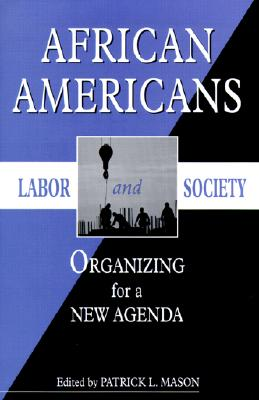 Image for African Americans, Labor, and Society: Organizing for a New Agenda (African American Life Series)