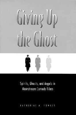 Image for Giving Up the Ghost: Spirits, Ghosts, and Angels in Mainstream Comedy Films (Contemporary Approaches to Film and Media Series)