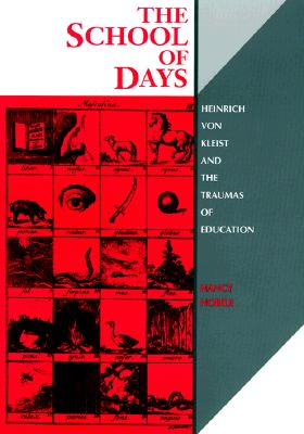 Image for The School of Days: Heinrich von Kleist and the Traumas of Education (Kritik: German Literary Theory and Cultural Studies Series)