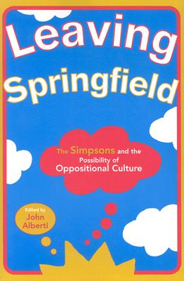 Image for Leaving Springfield: The Simpsons and the Possibility of Oppositional Culture
