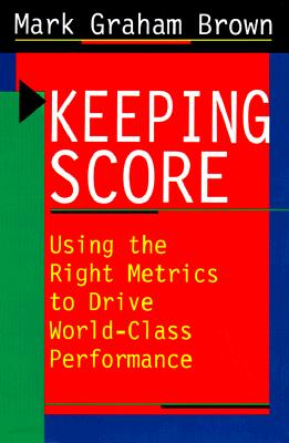 Image for Keeping Score: Using the Right Metrics to Drive World-Class Performance