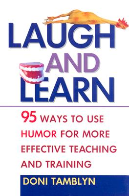 Image for Laugh and Learn: 95 Ways to Use Humor for More Effective Teaching and Training